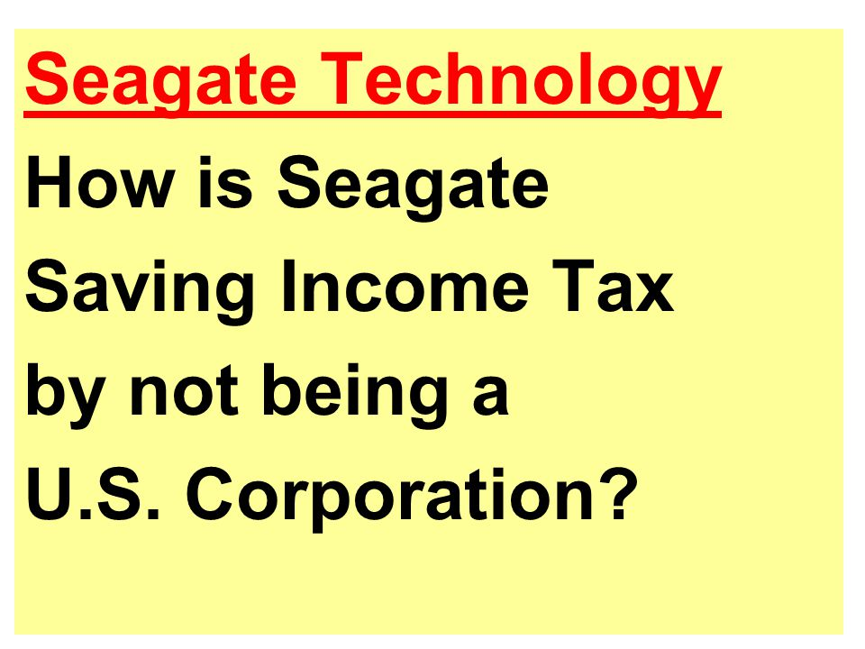 Seagate Technology How is Seagate Saving Income Tax by not being a U.S. Corporation