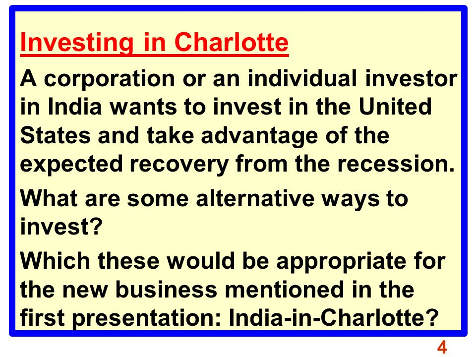 Investing in Charlotte A corporation or an individual investor in India wants to invest in the United States and take advantage of the expected recovery from the recession.