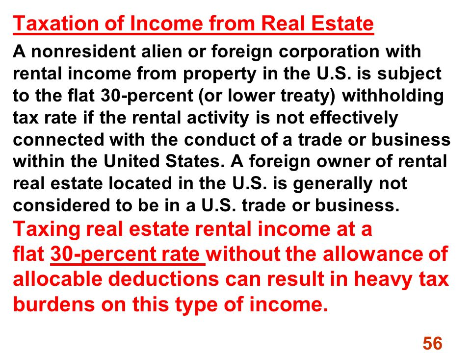 56 Taxation of Income from Real Estate A nonresident alien or foreign corporation with rental income from property in the U.S.