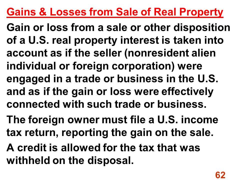 62 Gains & Losses from Sale of Real Property Gain or loss from a sale or other disposition of a U.S.