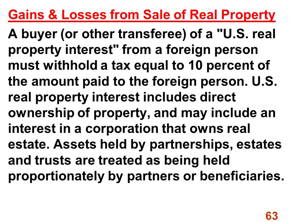 63 Gains & Losses from Sale of Real Property A buyer (or other transferee) of a U.S.