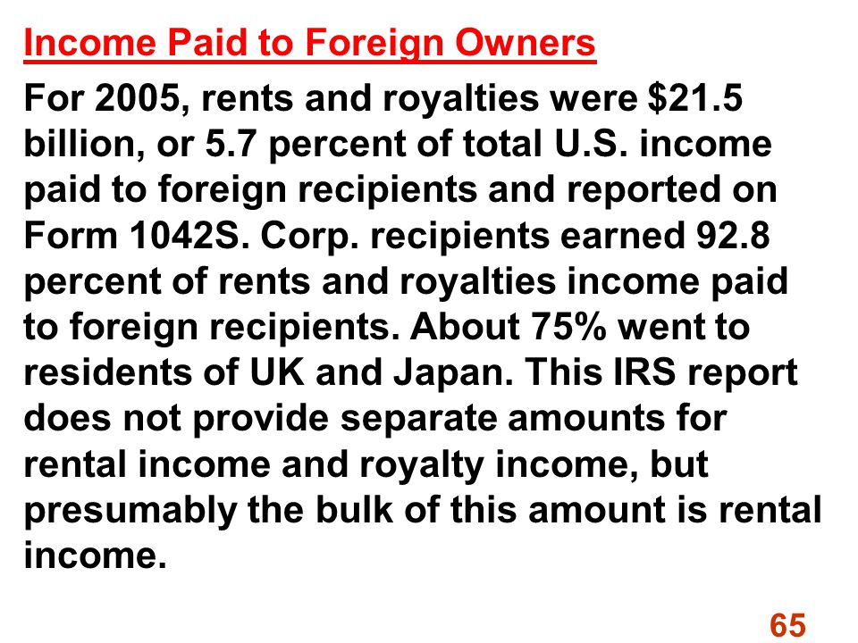 65 Income Paid to Foreign Owners For 2005, rents and royalties were $21.5 billion, or 5.7 percent of total U.S.