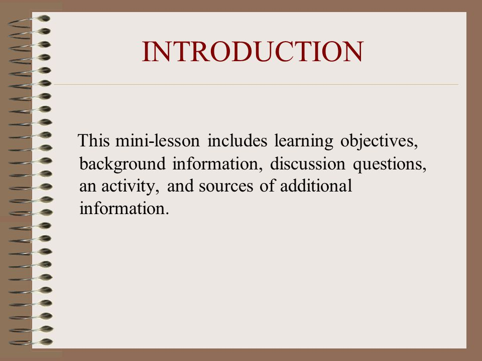 INTRODUCTION This mini-lesson includes learning objectives, background information, discussion questions, an activity, and sources of additional information.