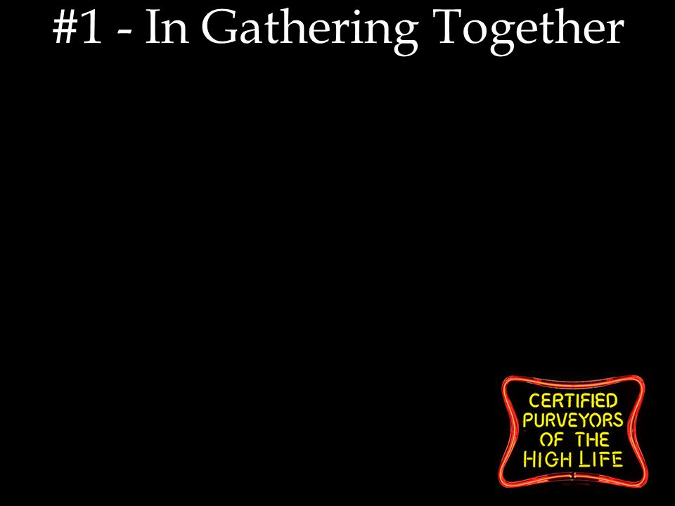 #1 - In Gathering Together