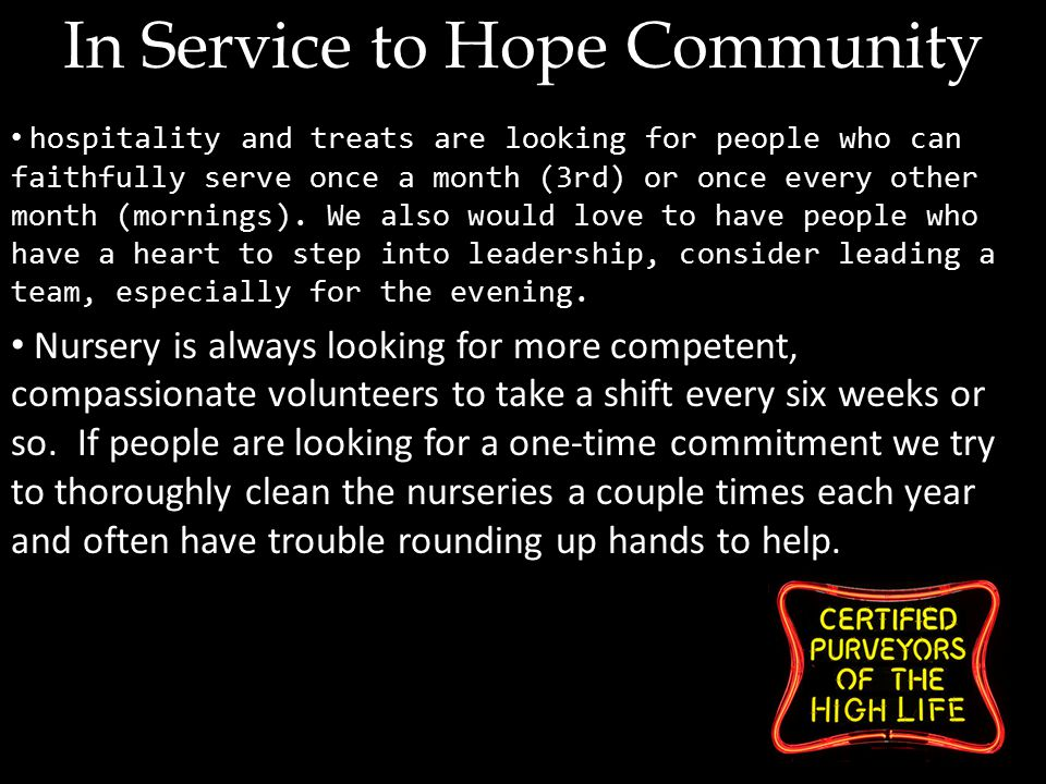 In Service to Hope Community hospitality and treats are looking for people who can faithfully serve once a month (3rd) or once every other month (mornings).