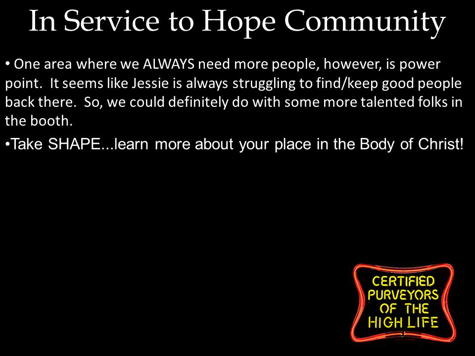 In Service to Hope Community One area where we ALWAYS need more people, however, is power point.