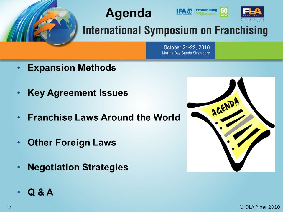 © DLA Piper 2010 2 Agenda Expansion Methods Key Agreement Issues Franchise Laws Around the World Other Foreign Laws Negotiation Strategies Q & A