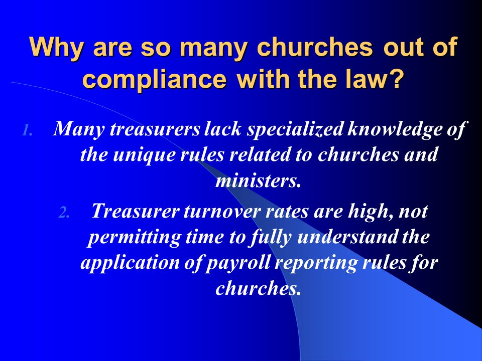 Many Churches are out of compliance with the law. This can lead to substantial penalties.