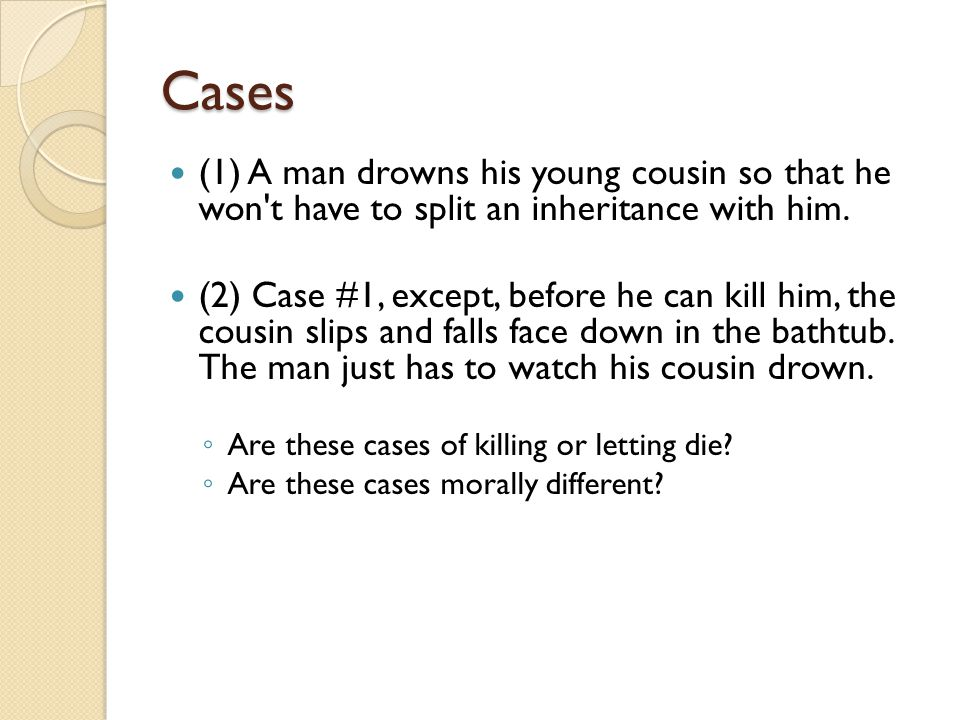 Cases (1) A man drowns his young cousin so that he won't have to split an inheritance with him. (2) Case #1, except, before he can kill him, the cousi