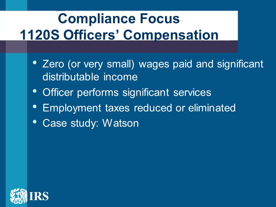 Zero (or very small) wages paid and significant distributable income Officer performs significant services Employment taxes reduced or eliminated Case