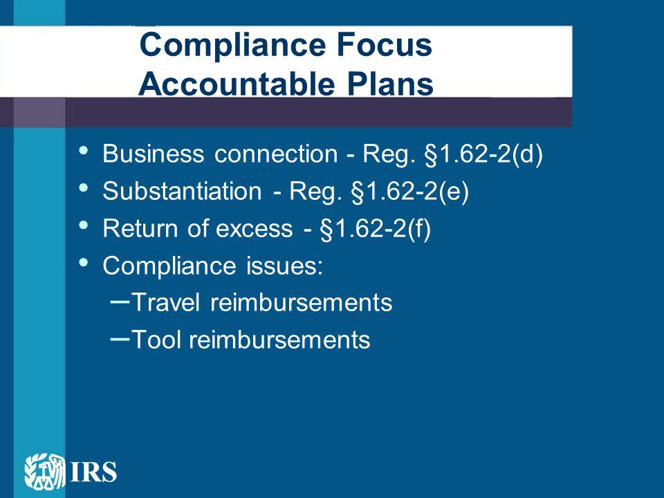 Business connection - Reg. §1.62-2(d) Substantiation - Reg. §1.62-2(e) Return of excess - §1.62-2(f) Compliance issues: – Travel reimbursements – Tool
