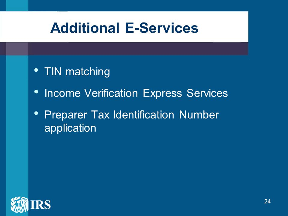 24 Additional E-Services TIN matching Income Verification Express Services Preparer Tax Identification Number application