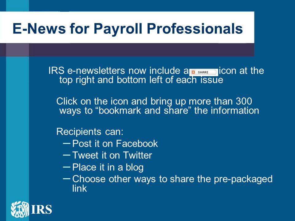 E-News for Payroll Professionals IRS e-newsletters now include a icon at the top right and bottom left of each issue Click on the icon and bring up mo