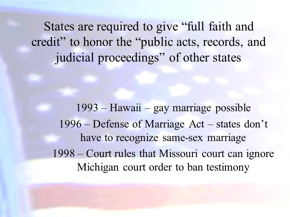 """States are required to give """"full faith and credit"""" to honor the """"public acts, records, and judicial proceedings"""" of other states 1993 – Hawaii – gay"""