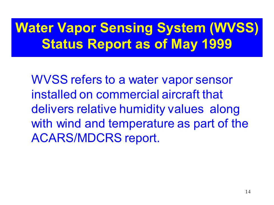 14 Water Vapor Sensing System (WVSS) Status Report as of May 1999 WVSS refers to a water vapor sensor installed on commercial aircraft that delivers relative humidity values along with wind and temperature as part of the ACARS/MDCRS report.