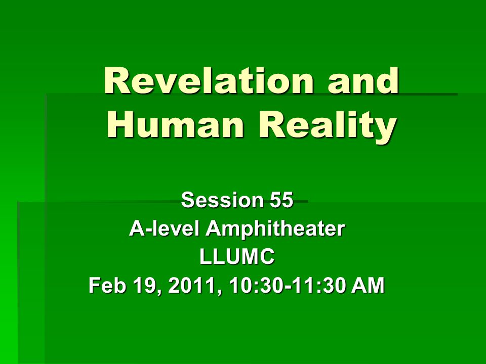 Revelation and Human Reality Session 55 A-level Amphitheater LLUMC Feb 19, 2011, 10:30-11:30 AM
