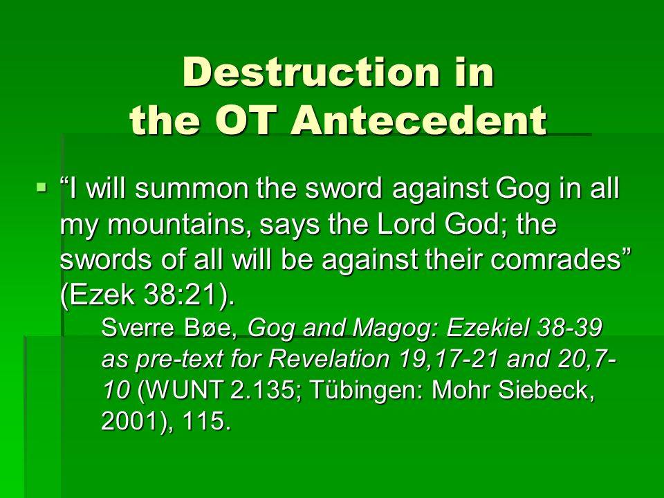 Destruction in the OT Antecedent  I will summon the sword against Gog in all my mountains, says the Lord God; the swords of all will be against their comrades (Ezek 38:21).
