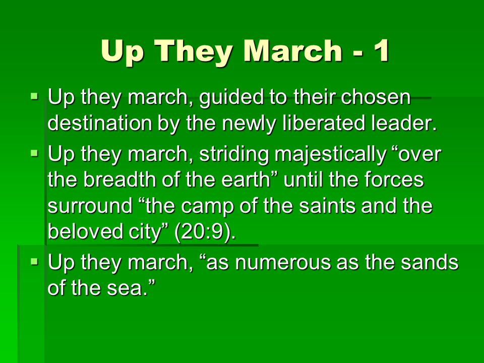 Up They March - 1  Up they march, guided to their chosen destination by the newly liberated leader.