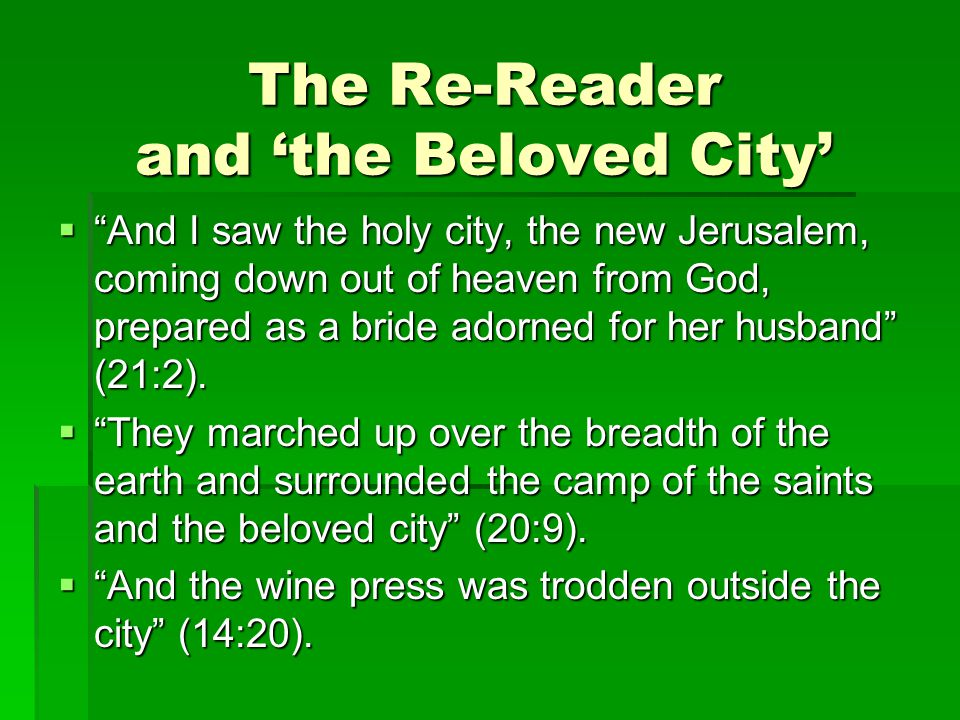 The Re-Reader and 'the Beloved City'  And I saw the holy city, the new Jerusalem, coming down out of heaven from God, prepared as a bride adorned for her husband (21:2).