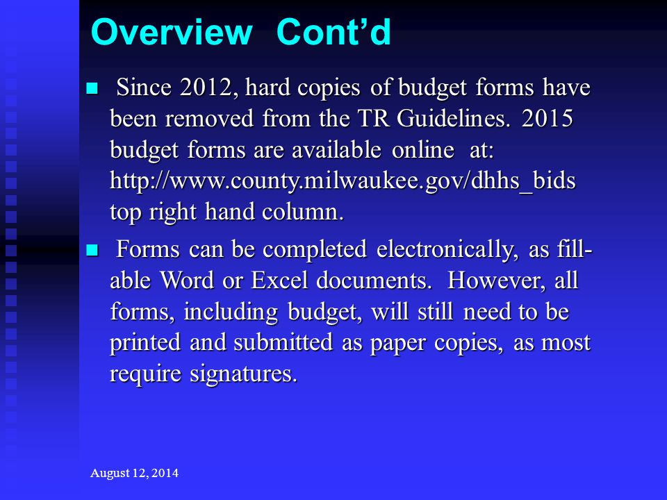 August 12, 2014 Overview Cont'd Since 2012, hard copies of budget forms have been removed from the TR Guidelines.