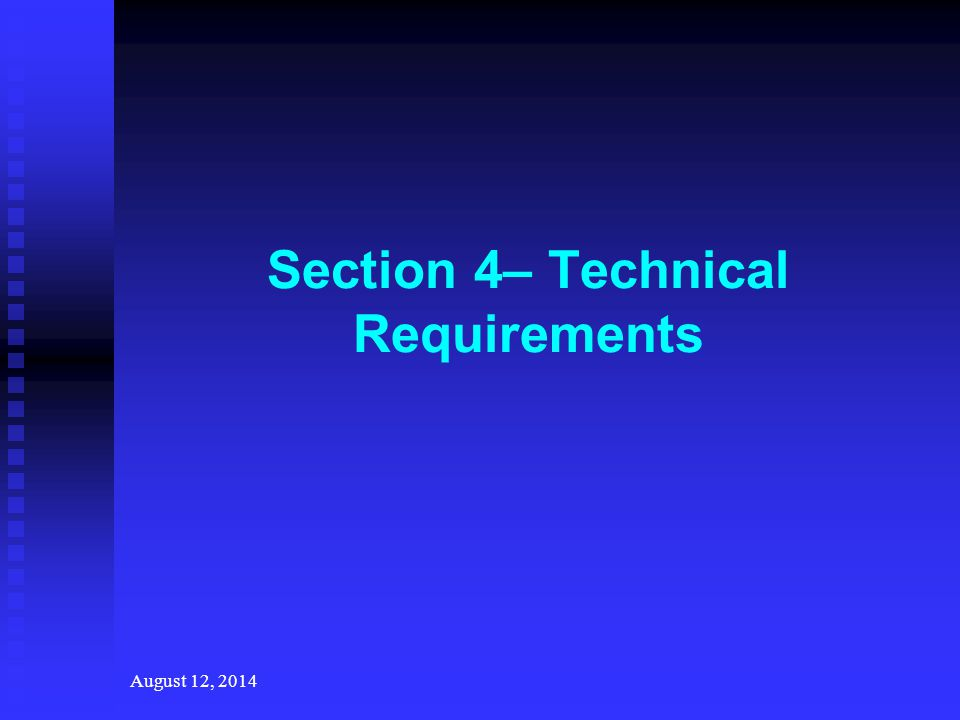 August 12, 2014 Section 4– Technical Requirements
