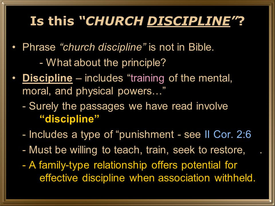 Is this CHURCH DISCIPLINE . Phrase church discipline is not in Bible.