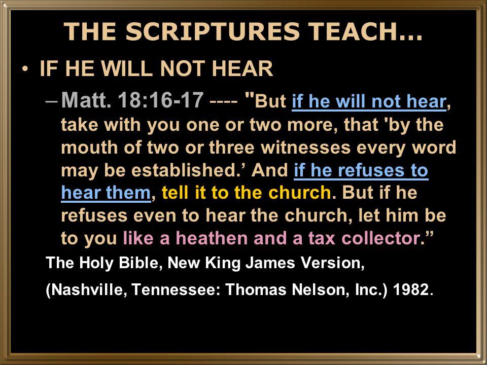 THE SCRIPTURES TEACH… IF HE WILL NOT HEAR –Matt.