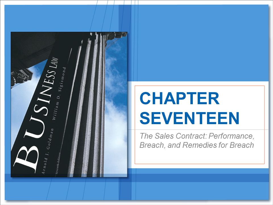 The Sales Contract: Performance, Breach, and Remedies for Breach CHAPTER SEVENTEEN