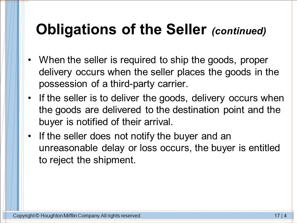 Copyright © Houghton Mifflin Company. All rights reserved.17 | 4 Obligations of the Seller (continued) When the seller is required to ship the goods,