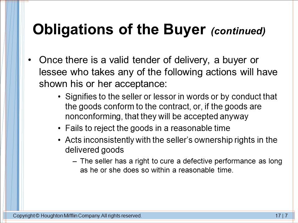 Copyright © Houghton Mifflin Company. All rights reserved.17 | 7 Obligations of the Buyer (continued) Once there is a valid tender of delivery, a buye