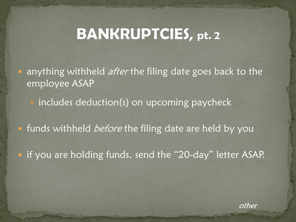anything withheld after the filing date goes back to the employee ASAP includes deduction(s) on upcoming paycheck funds withheld before the filing date are held by you if you are holding funds, send the 20-day letter ASAP.