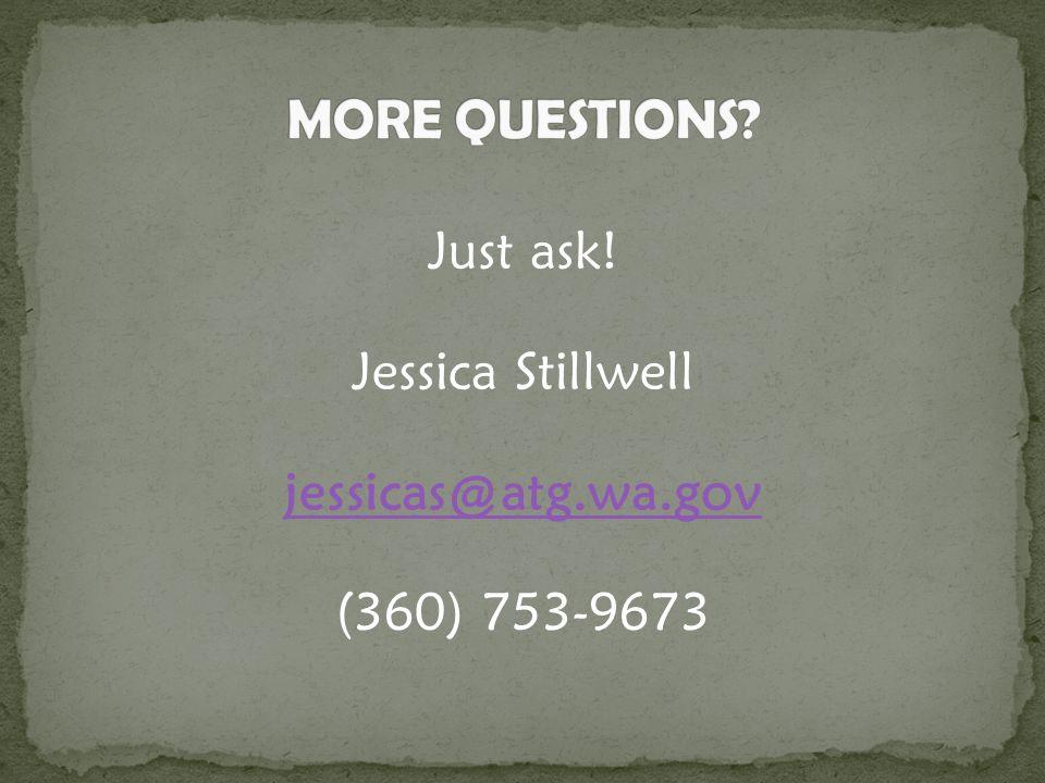 Just ask! Jessica Stillwell jessicas@atg.wa.gov (360) 753-9673