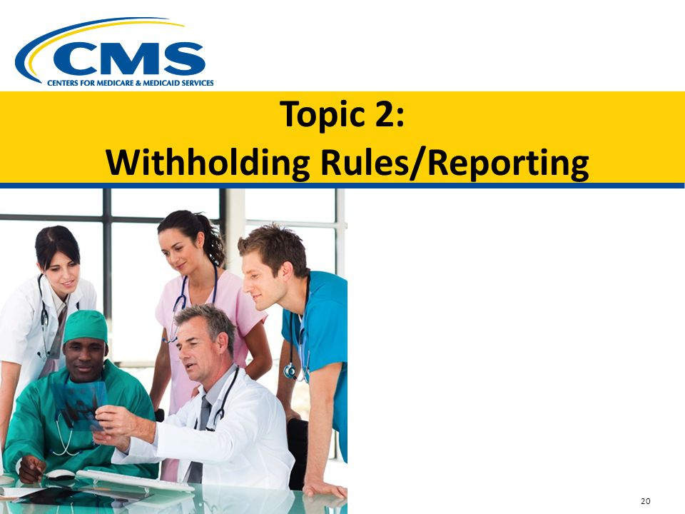 Topic 2: Withholding Rules/Reporting Image of medical staff reviewing an x-ray 20