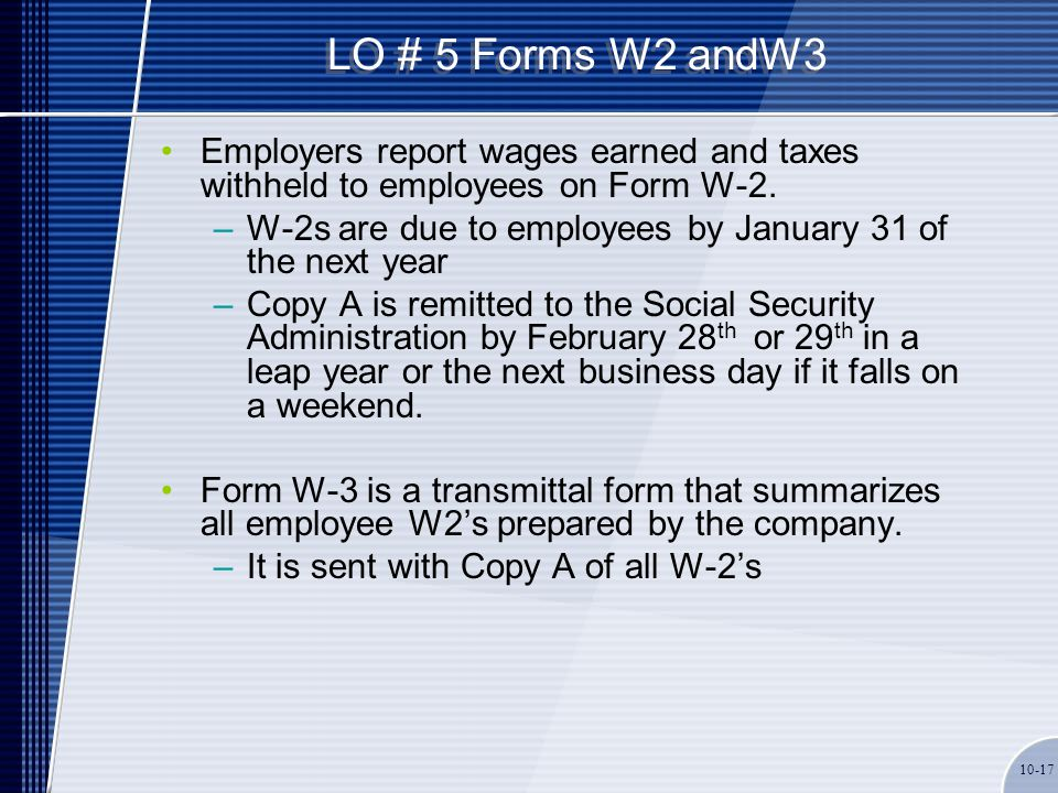 LO # 5 Forms W2 andW3 Employers report wages earned and taxes withheld to employees on Form W-2. –W-2s are due to employees by January 31 of the next