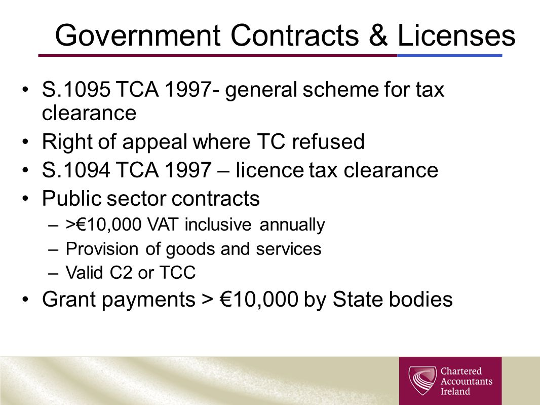Government Contracts & Licenses S.1095 TCA 1997- general scheme for tax clearance Right of appeal where TC refused S.1094 TCA 1997 – licence tax clear