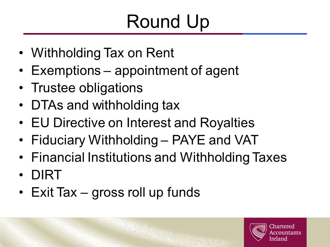 Round Up Withholding Tax on Rent Exemptions – appointment of agent Trustee obligations DTAs and withholding tax EU Directive on Interest and Royalties