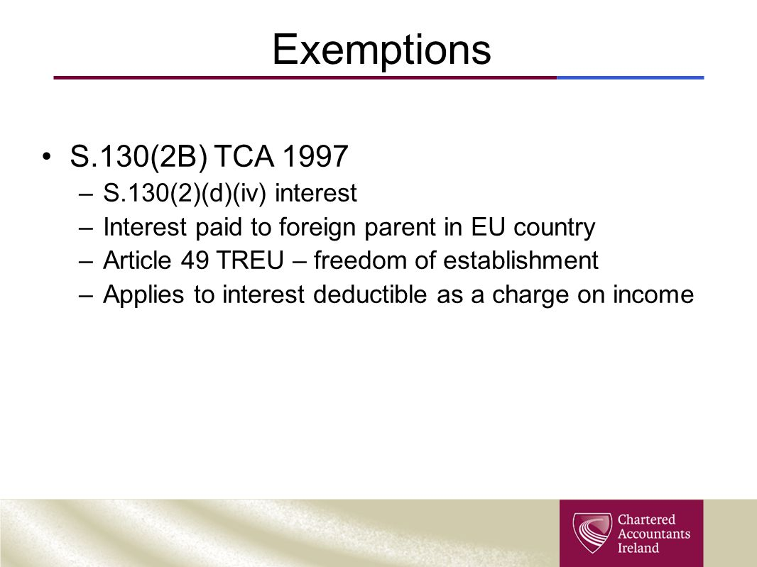 Exemptions S.130(2B) TCA 1997 –S.130(2)(d)(iv) interest –Interest paid to foreign parent in EU country –Article 49 TREU – freedom of establishment –Ap