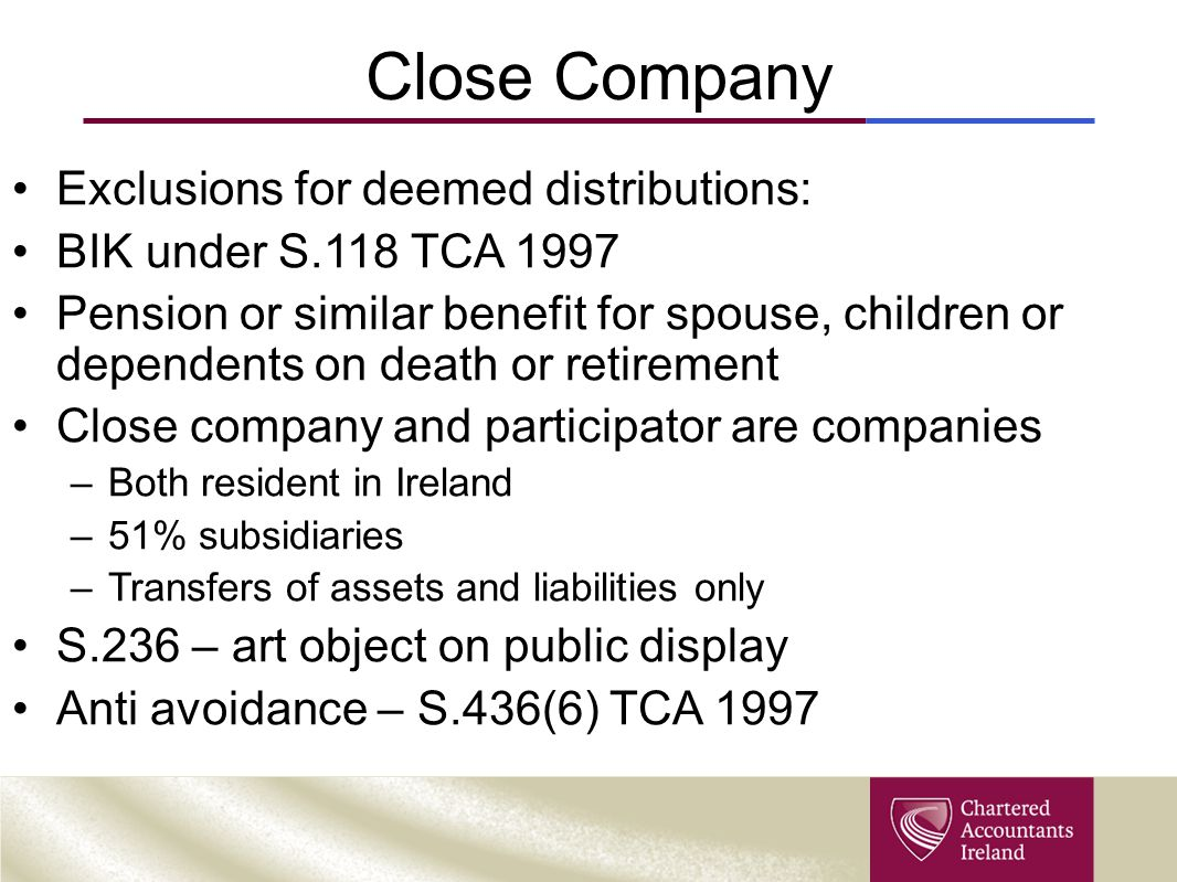 Close Company Exclusions for deemed distributions: BIK under S.118 TCA 1997 Pension or similar benefit for spouse, children or dependents on death or