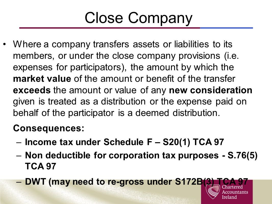 Close Company Where a company transfers assets or liabilities to its members, or under the close company provisions (i.e. expenses for participators),