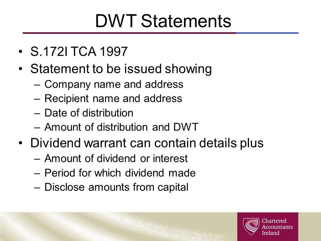 DWT Statements S.172I TCA 1997 Statement to be issued showing –Company name and address –Recipient name and address –Date of distribution –Amount of d