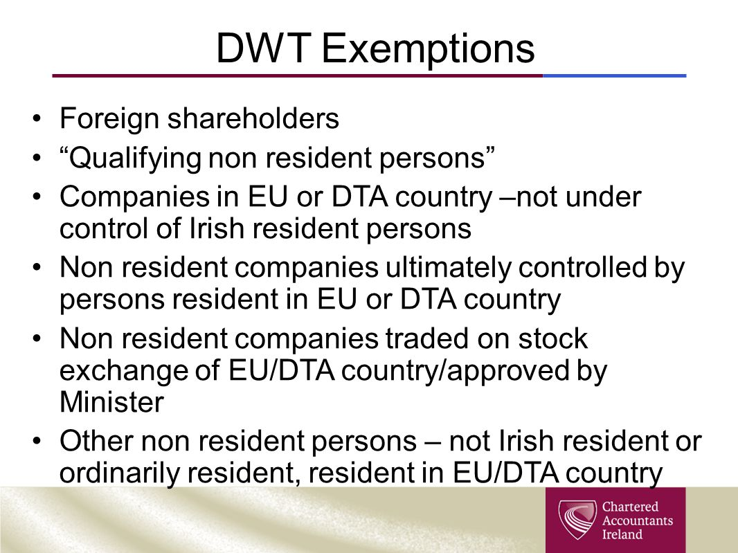"DWT Exemptions Foreign shareholders ""Qualifying non resident persons"" Companies in EU or DTA country –not under control of Irish resident persons Non"