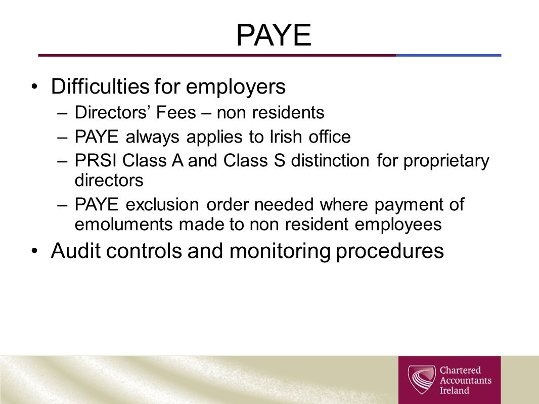 PAYE Difficulties for employers –Directors' Fees – non residents –PAYE always applies to Irish office –PRSI Class A and Class S distinction for propri