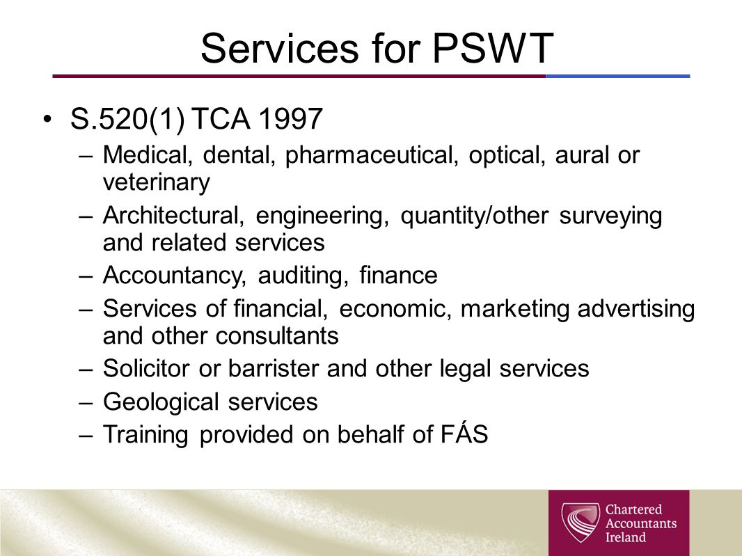 Services for PSWT S.520(1) TCA 1997 –Medical, dental, pharmaceutical, optical, aural or veterinary –Architectural, engineering, quantity/other surveyi