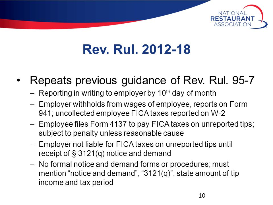 Rev. Rul. 2012-18 Repeats previous guidance of Rev. Rul. 95-7 –Reporting in writing to employer by 10 th day of month –Employer withholds from wages o