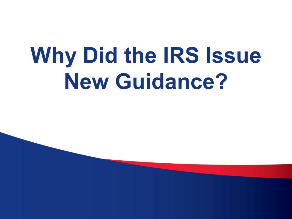 Why Did the IRS Issue New Guidance