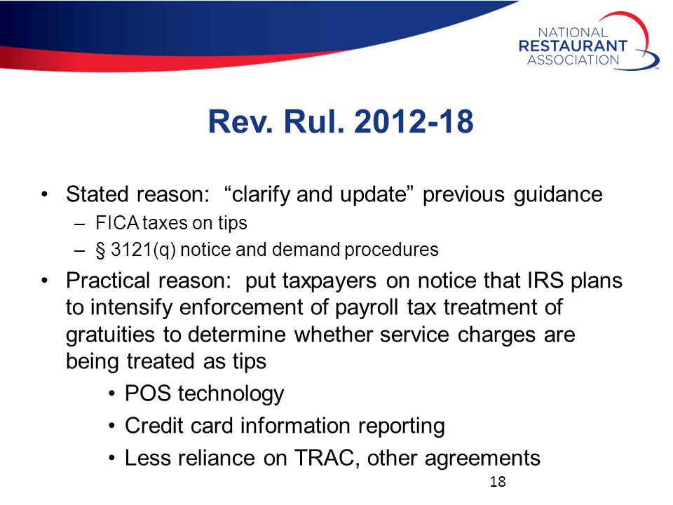 """Rev. Rul. 2012-18 Stated reason: """"clarify and update"""" previous guidance –FICA taxes on tips –§ 3121(q) notice and demand procedures Practical reason:"""