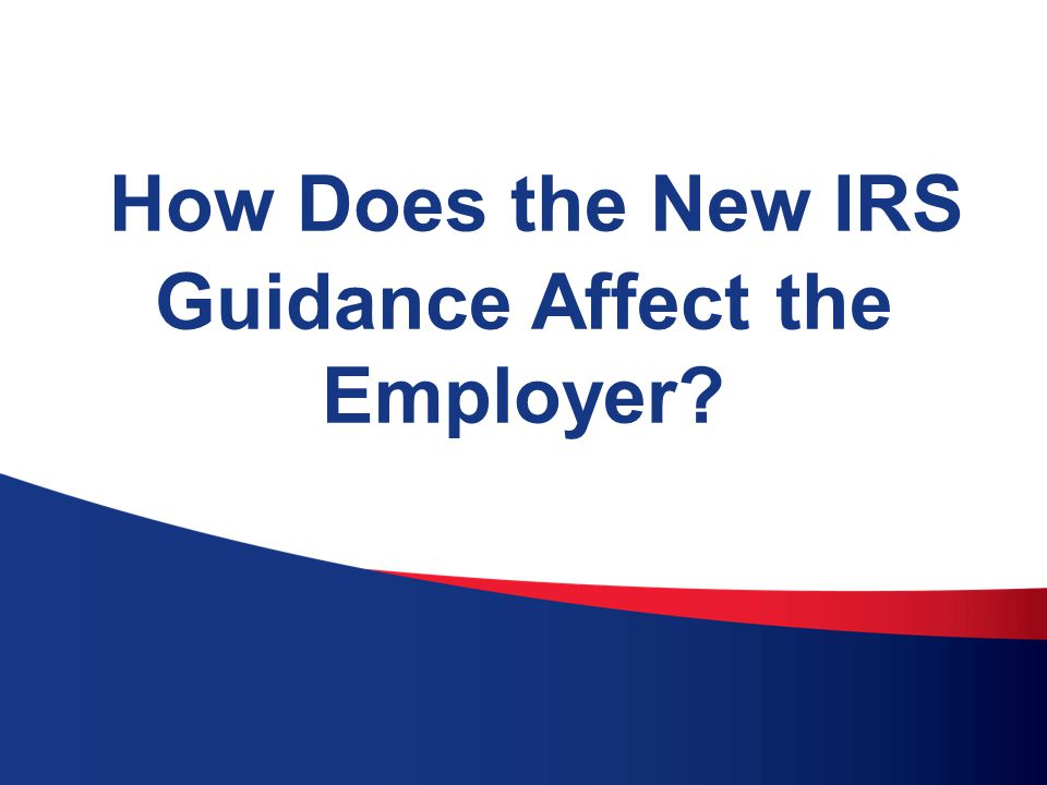 How Does the New IRS Guidance Affect the Employer