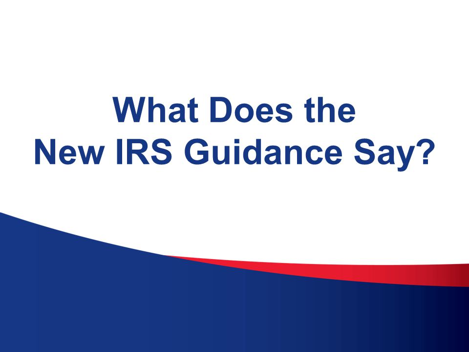 What Does the New IRS Guidance Really Mean?