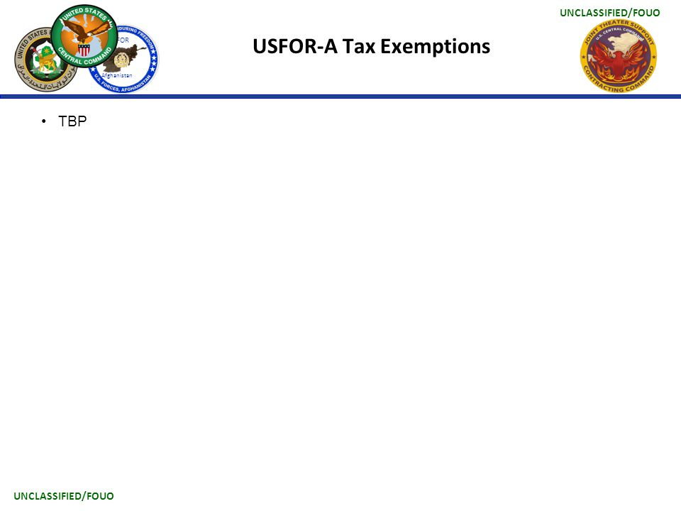 UNCLASSIFIED/FOUO USFOR Afghanistan USFOR-A Tax Exemptions TBP
