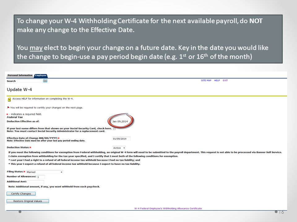 To change your W-4 Withholding Certificate for the next available payroll, do NOT make any change to the Effective Date.
